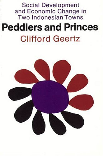 Peddlers and Princes: Social Development and Economic Change in Two Indonesian Towns 9780226285146
