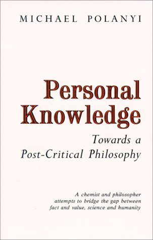 Personal Knowledge: Towards a Post-Critical Philosophy 9780226672885