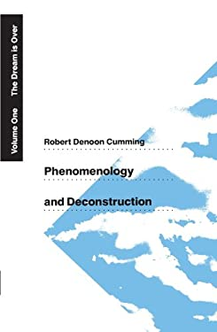 Phenomenology and Deconstruction, Volume One: The Dream Is Over 9780226123677