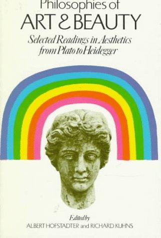 Philosophies of Art and Beauty: Selected Readings in Aesthetics from Plato to Heidegger 9780226348124