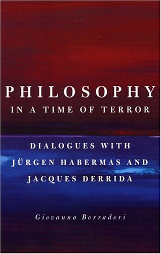 Philosophy in a Time of Terror: Dialogues with Jurgen Habermas and Jacques Derrida 9780226066660
