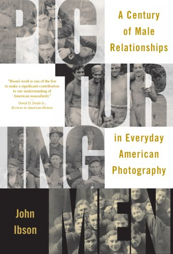 Picturing Men: A Century of Male Relationships in Everyday American Photography 9780226368580