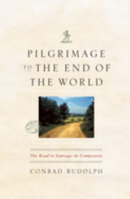 Pilgrimage to the End of the World: The Road to Santiago de Compostela 9780226731278