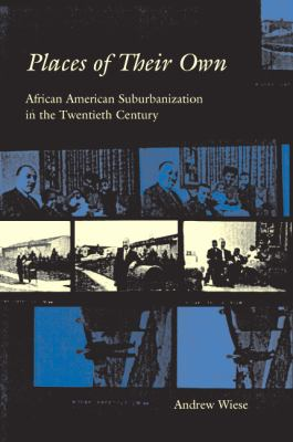 Places of Their Own: African American Suburbanization in the Twentieth Century 9780226896410