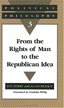 Political Philosophy 3: From the Rights of Man to the Republican Idea 9780226244730
