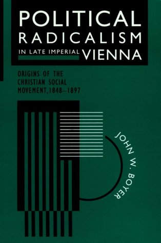 Political Radicalism in Late Imperial Vienna: Origins of the Christian Social Movement, 1848-1897 9780226069562
