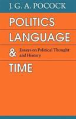 Politics, Language, and Time: Essays on Political Thought and History 9780226671390