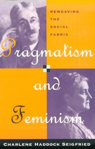 Pragmatism and Feminism: Reweaving the Social Fabric 9780226745589