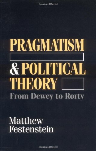 Pragmatism and Political Theory: From Dewey to Rorty 9780226245027