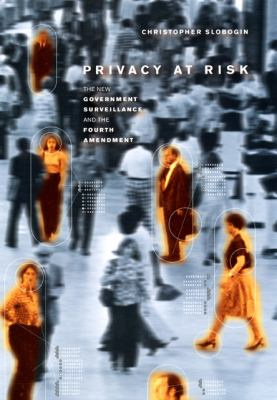 Privacy at Risk: The New Government Surveillance and the Fourth Amendment 9780226762838