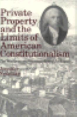 Private Property and the Limits of American Constitutionalism: The Madisonian Framework and Its Legacy 9780226569703