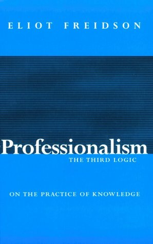 Professionalism: The Third Logic 9780226262031