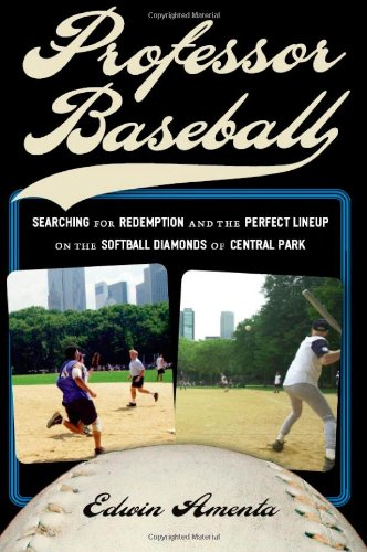 Professor Baseball: Searching for Redemption and the Perfect Lineup on the Softball Diamonds of Central Park 9780226016665