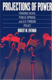 Projections of Power: Framing News, Public Opinion, and U.S. Foreign Policy