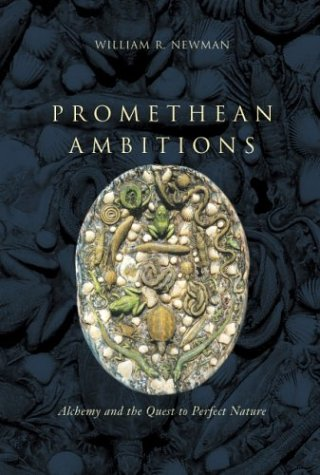 Promethean Ambitions: Alchemy and the Quest to Perfect Nature 9780226577128