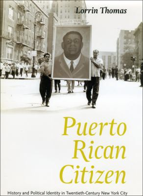 Puerto Rican Citizen: History and Political Identity in Twentieth-Century New York City 9780226796086