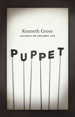 Puppet: An Essay on Uncanny Life an Essay on Uncanny Life an Essay on Uncanny Life 9780226309583