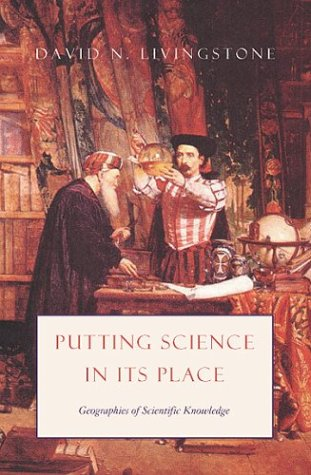 Putting Science in Its Place: Geographies of Scientific Knowledge 9780226487229