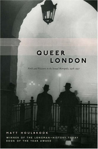 Queer London: Perils and Pleasures in the Sexual Metropolis, 1918-1957 9780226354620