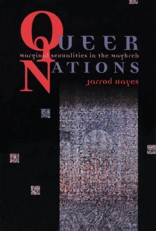 Queer Nations Queer Nations Queer Nations: Marginal Sexualities in the Maghreb Marginal Sexualities in the Maghreb Marginal Sexualities in the Maghreb 9780226321066