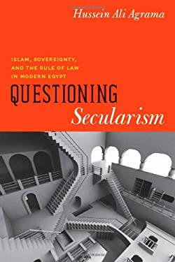 Questioning Secularism: Islam, Sovereignty, and the Rule of Law in Modern Egypt 9780226010694