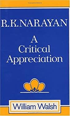 R. K. Narayan R. K. Narayan R. K. Narayan: A Critical Appreciation a Critical Appreciation a Critical Appreciation 9780226872131