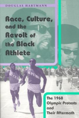 Race, Culture, and the Revolt of the Black Athlete: The 1968 Olympic Protests and Their Aftermath 9780226318561