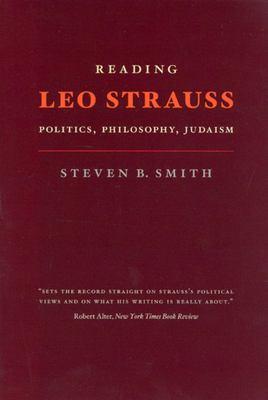 Reading Leo Strauss: Politics, Philosophy, Judaism 9780226764023