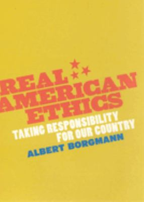 Real American Ethics: Taking Responsibility for Our Country 9780226066349