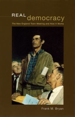 Real Democracy: The New England Town Meeting and How It Works 9780226077963