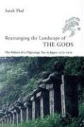 Rearranging the Landscape of the Gods: The Politics of a Pilgrimage Site in Japan, 1573-1912 9780226794211