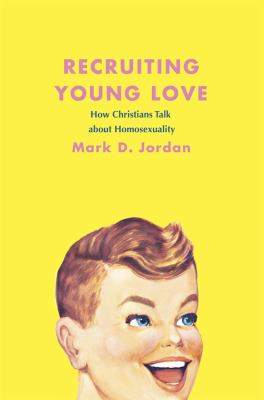Recruiting Young Love: How Christians Talk about Homosexuality 9780226410449
