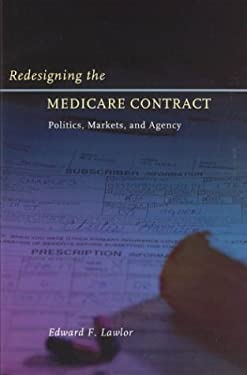 Redesigning the Medicare Contract: Politics, Markets, and Agency 9780226470344