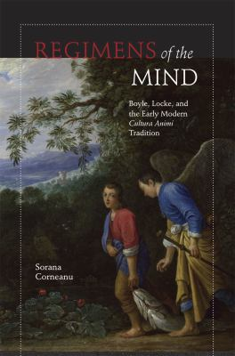 Regimens of the Mind: Boyle, Locke, and the Early Modern Cultura Animi Tradition 9780226116396