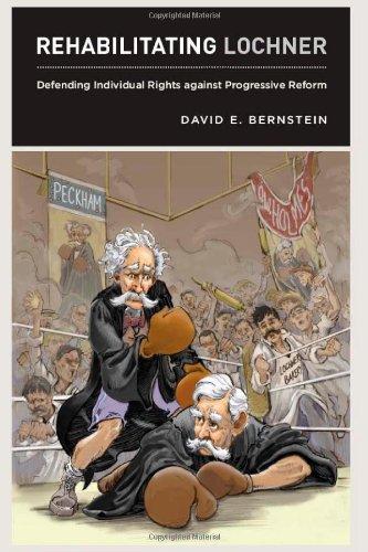 Rehabilitating Lochner: Defending Individual Rights Against Progressive Reform 9780226043531