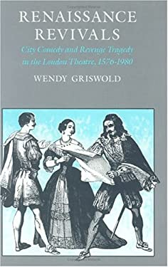 Renaissance Revivals Renaissance Revivals Renaissance Revivals: City Comedy and Revenge Tragedy in the London Theater, 1576-City Comedy and Revenge Tr 9780226309231