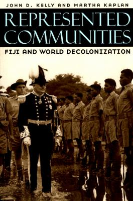 Represented Communities: Fiji and World Decolonization 9780226429908