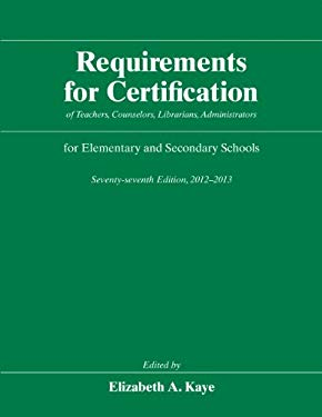 Requirements for Certification of Teachers, Counselors, Librarians, Administrators for Elementary and Secondary Schools, Seventy-Seventh Edition, 2012 9780226428680