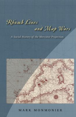 Rhumb Lines and Map Wars: A Social History of the Mercator Projection 9780226534312