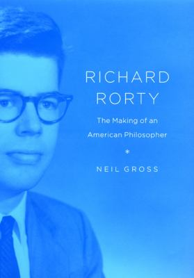 Richard Rorty: The Making of an American Philosopher 9780226309903