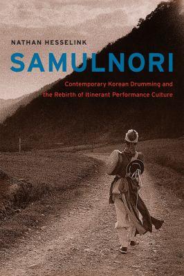 Samulnori: Contemporary Korean Drumming and the Rebirth of Itinerant Performance Culture 9780226330969