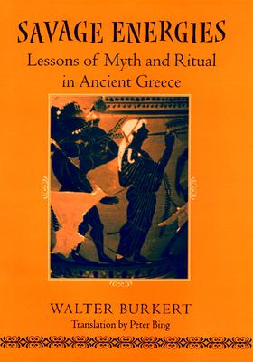 Savage Energies: Lessons of Myth and Ritual in Ancient Greece 9780226080857