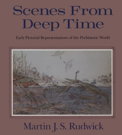 Scenes from Deep Time Scenes from Deep Time Scenes from Deep Time: Early Pictorial Representations of the Prehistoric World Early Pictorial Representa 9780226731056