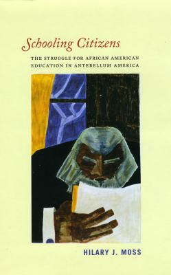Schooling Citizens: The Struggle for African American Education in Antebellum America 9780226542492