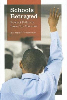 Schools Betrayed: Roots of Failure in Inner-City Education 9780226569604