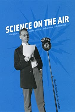 Science on the Air: Popularizers and Personalities on Radio and Early Television 9780226467597