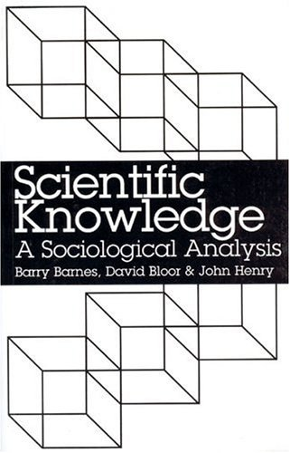 Scientific Knowledge: A Sociological Analysis 9780226037318