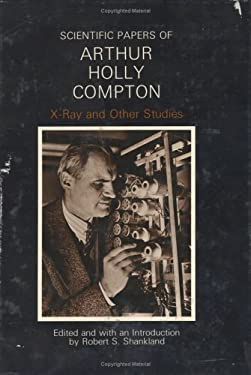Scientific Papers of Arthur Holly Compton: X-Ray and Other Studies 9780226114309