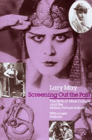 Screening Out the Past: The Birth of Mass Culture and the Motion Picture Industry 9780226511733