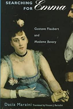 Searching for Emma: Gustave Flaubert and Madame Bovary - Maraini, Dacia / Bertolini, Vincent J.